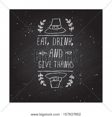 Handdrawn thanksgiving label with pilgrim hat and text on chalkboard background. Eat, drink and give thanks.