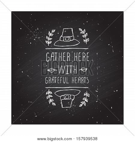 Handdrawn thanksgiving label with pilgrim hat and text on chalkboard background. Gather here with grateful hearts.