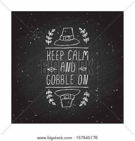 Handdrawn thanksgiving label with pilgrim hat and text on chalkboard background. Keep calm and gobble on.