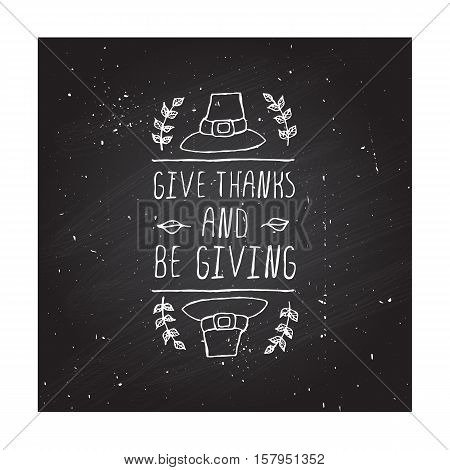 Handdrawn thanksgiving label with pilgrim hat and text on chalkboard background. Give thanks and be giving.