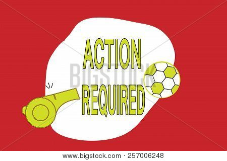 Text Sign Showing Action Required. Conceptual Photo Regard An Action From Someone By Virtue Of Their