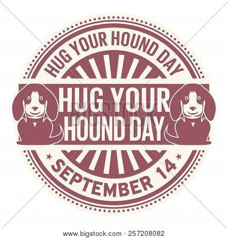 Hug Your Hound Day, September 14, Rubber Stamp, Vector Illustration