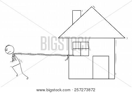Cartoon Stick Drawing Conceptual Illustration Of Man Pulling The Family House As Property Expenses L