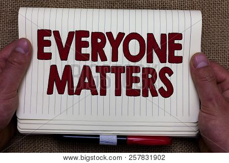 Handwriting Text Writing Everyone Matters. Concept Meaning All The People Have Right To Get Dignity