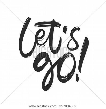 Handwritten Typography Brush Lettering Of Lets Go On White Background.