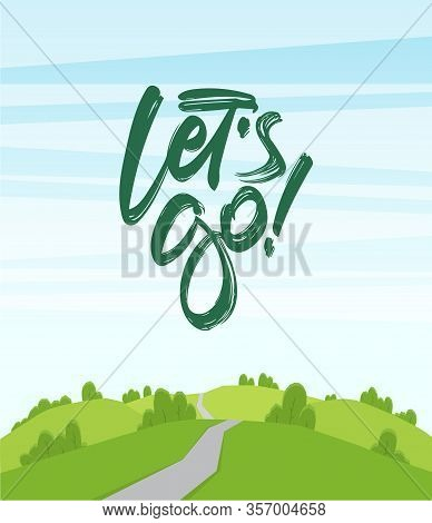 Cartoon Landscape With Hills And Road. Handwritten Lettering Of Let S Go.