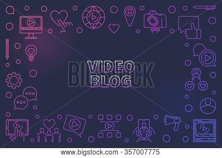 Video Blog Vector Concept Colored Linear Illustration Or Frame On Dark Background