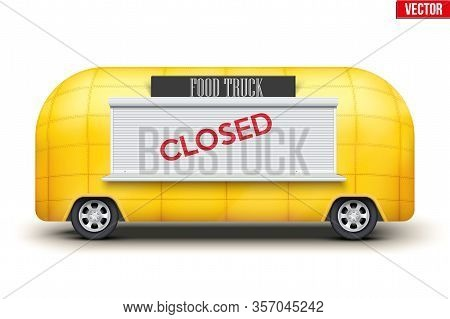 Food Truck Trailer Is Closed. Fast Food Van With Closed Tag. Closed Food Services Due To Quarantine
