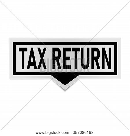 Tax Return Sign, Label. Tax Time Speech Bubble. Tax Time Tag Sign, Banner