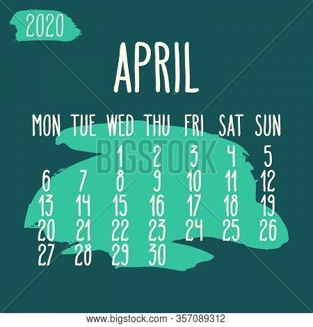 April Year 2020 Vector Monthly Calendar. Hand Drawn Blue Paint Stroke Dark Artsy Design Over Teal Ba