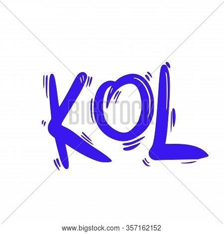 Kol Text. Key Opinion Leader Abbreviation Advertising Quote. Influencer Concept. Digital Social Medi