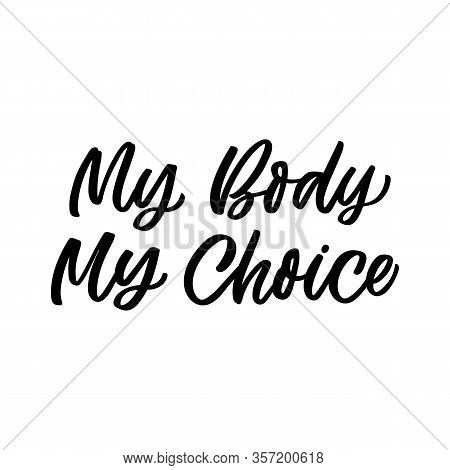 Hand Drawn Lettering Card. The Inscription: My Body My Choice. Perfect Design For Greeting Cards, Po