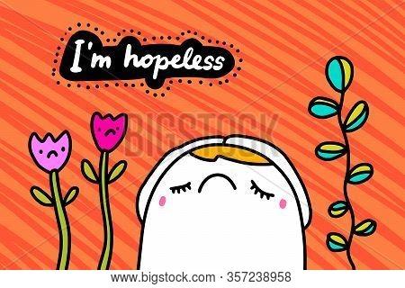 Im Hopeless Hand Drawn Vector Illustration In Cartoon Comic Style Man Anxious Plants Around