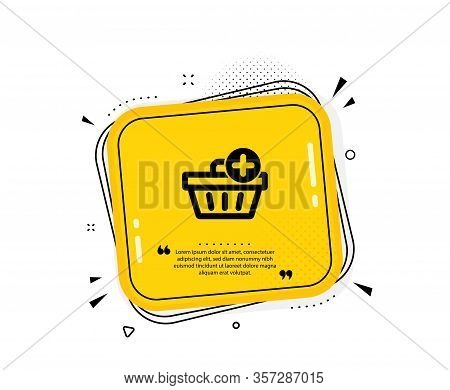 Add To Shopping Cart Icon. Quote Speech Bubble. Online Buying Sign. Supermarket Basket Symbol. Quota