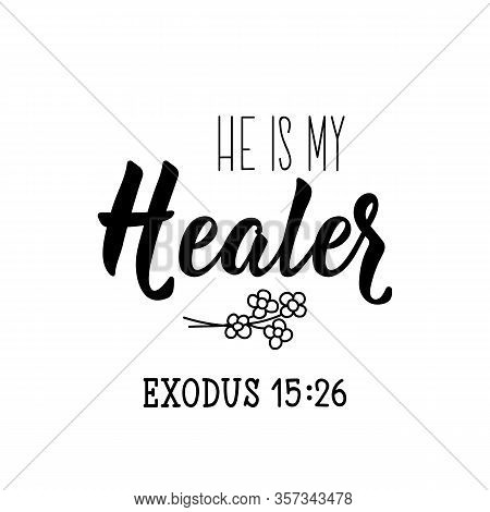 He Is My Healer. Lettering. Inspirational And Bible Quote. Can Be Used For Prints Bags, T-shirts, Po