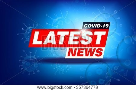 Latest News Covid-19. Corona Virus. Deadly Virus In 2020. Red Inscription Latest News On A Dark Blue