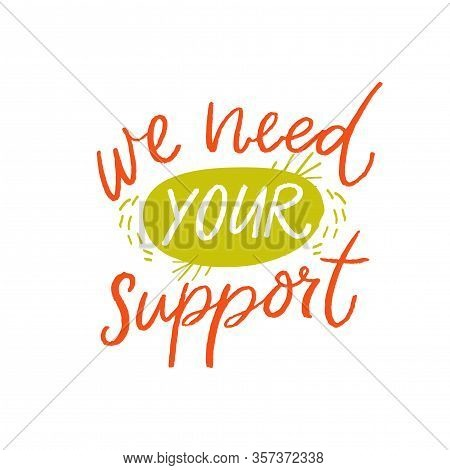 We Need Your Support. Asking Clients Help Concept With Handwritten Text On White Background. Small B