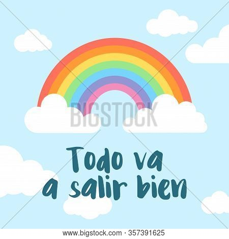 Everything Will Be Ok Written In Spanish (todo Va A Salir Bien). Rainbow And Clouds Background. Posi