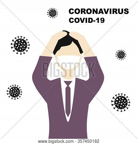 Business Collapse, Economic Downturn  Due To The Coronovirus Pandemic. Businessmen Holding On To The