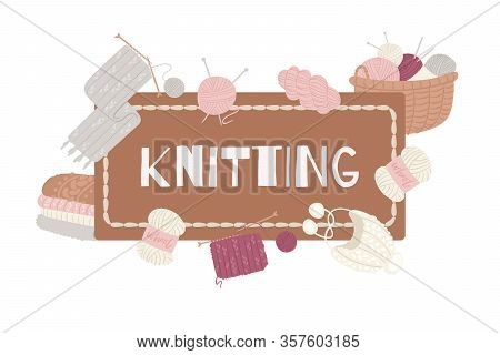 Knitting And Knitwear With Threads, Knitted Scarf, Cap, Sweater, Yarn Balls And Basket Of Wool Carto