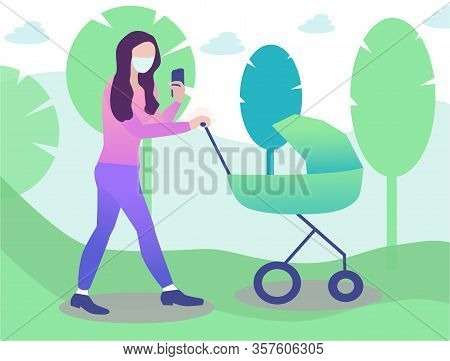 Young Mother In The Mask Is Walking With Baby In Pram And Looking In A Smartphone. Novel Coronavirus