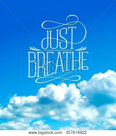 Just breathe quote card with cloudy sky. Keep calm concept. Rasterized version