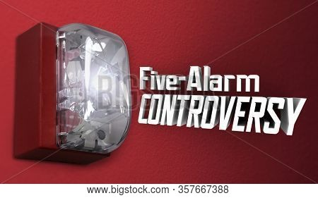 Five Alarm Controversy Warning Danger Controversial Topic 3d Illustration