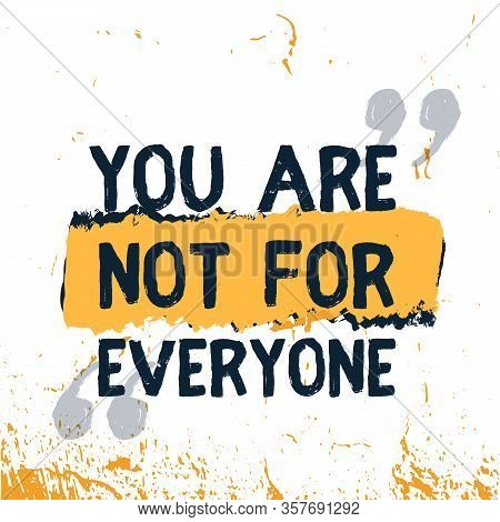 You Are Not For Everyone Motivational Background, Quote Frame, Vector Saying, Frame Advice