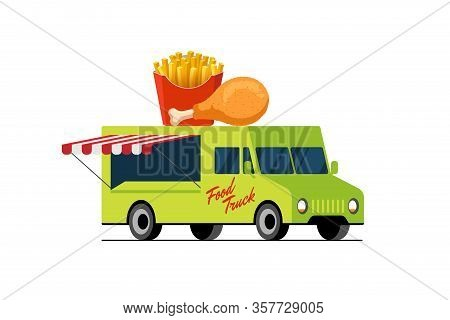 Fast Food Green Truck. Fried Chicken And French Fries On Van Roof. Crispy Potato And Roast Poultry M