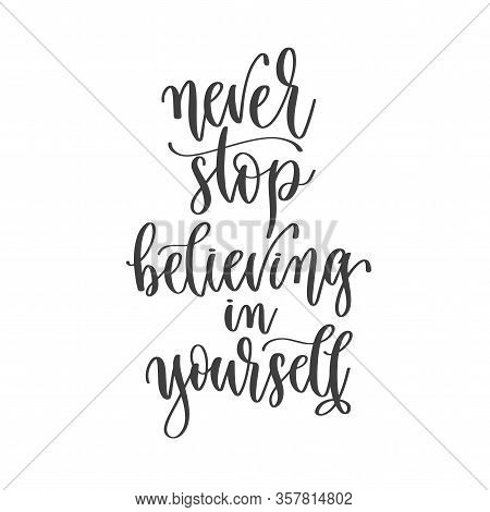 Never Stop Believing In Yourself - Hand Lettering Inscription Positive Quote