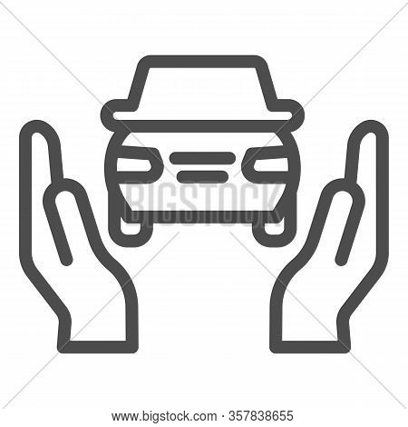 Car Insurance Line Icon. Auto Protection, Supporting By Two Hands Symbol, Outline Style Pictogram On