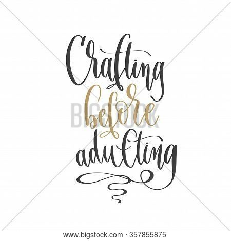 Crafting Before Adulting - Hand Lettering Inscription Text Positive Quote, Motivation And Inspiratio