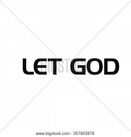 Let God, Biblical Phrase, Christian Typography For Banner, Poster, Photo Overlay, Apparel Design