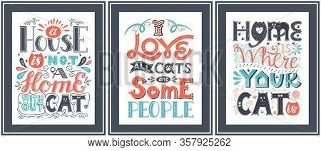 Set Of Posters About The Love Of Cats. Hand Lettering With The Words Home Is Where Your Cat Is, I Lo