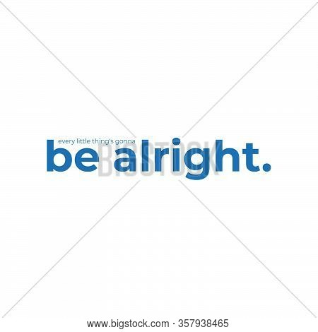 Every Little Thing's Gonna Be Alright Typography Text Illustration On White Background