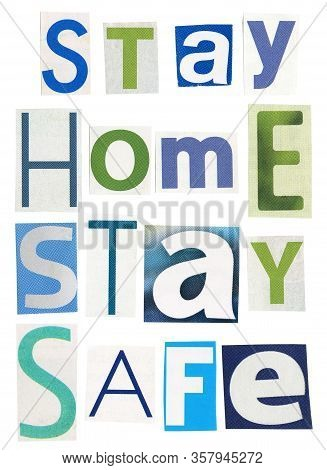 Stay Home Stay Safe- Text Made Of Newspaper Clippings Isolated On White Background. Newspaper Letter