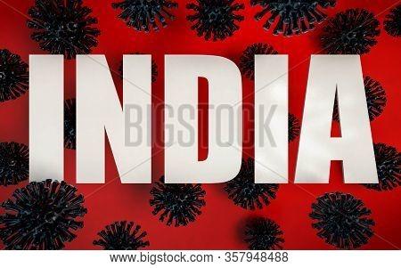 3d Render Of Coronavirus Pandemy Warning In India. Corona Virus Caused Covid-19 Epidemy In India. St