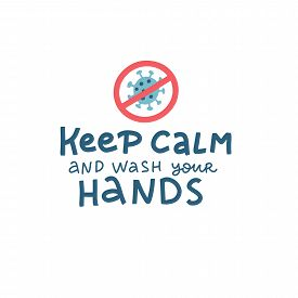Minimalist Vector Lettering With Coronavirus Stop Sign. Keep Calm And Wash Your Hands. Motivational