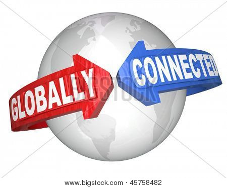 The words Globally Connected on arrows around the world planet Earth to illustrate international relationships and interconnected countries and cultures for business trade or diversity