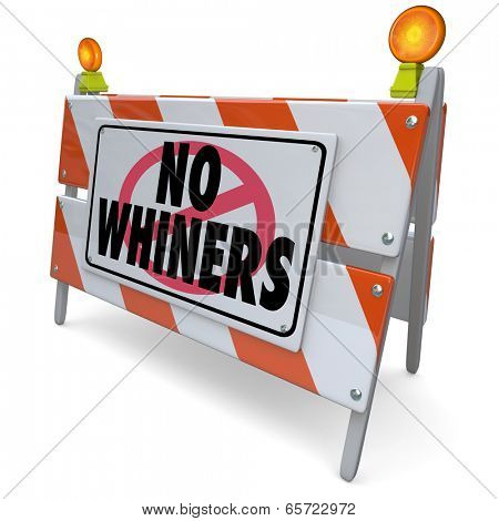 No Whiners words construction sign barricade forbid people customers complaining