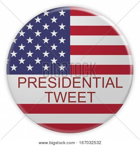 USA Media News Concept Badge: Presidential Tweet Button With US Flag 3d illustration on white background