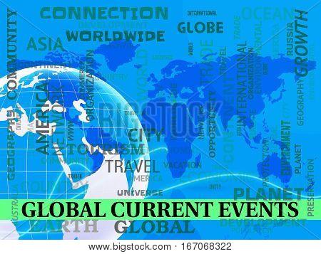 Global Current Events Indicating World News 3D Illustration
