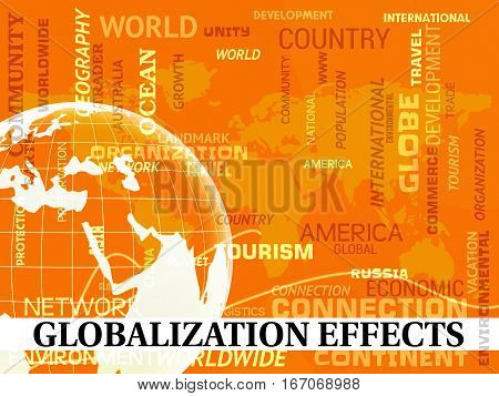 Globalization Effects Shows Global Impact Or Consequences