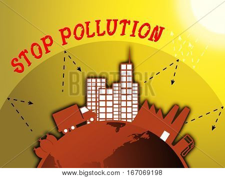 Stop Pollution Means Warning Of Contaminating 3D Illustration