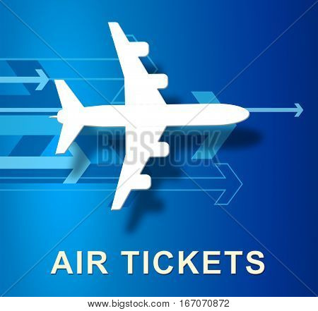 Air Tickets Represents Plane Booking 3D Illustration