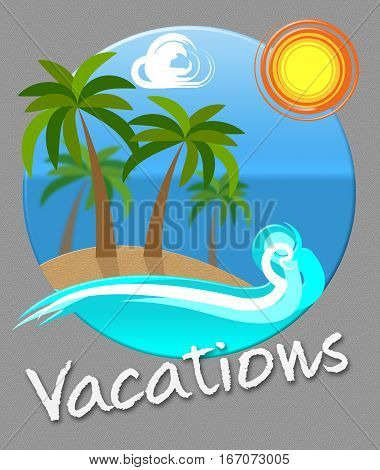 Vacations Beach Shows Tropical Holiday Time Off