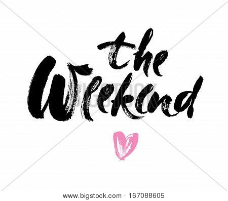 The weekend hand drawn lettering isolated on white background for your design. Ink illustration. Modern brush calligraphy.