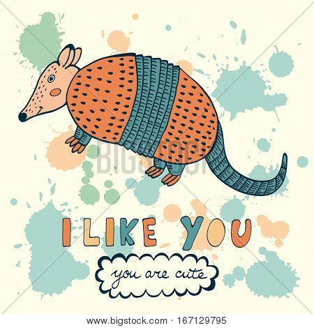 I like you you are cute. Colorful concept card with armadillo character and hand lettering