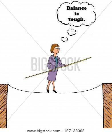 Cartoon of a woman walking a tightrope, 'balance is tough'.