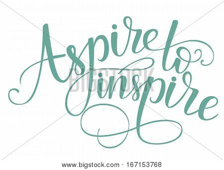 Aspire to inspire. Brush hand lettering. Motivation calligraphy